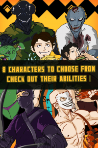8 unique characters with special abilities such as sticking to walls, blowing up, slicing off limbs, and more!